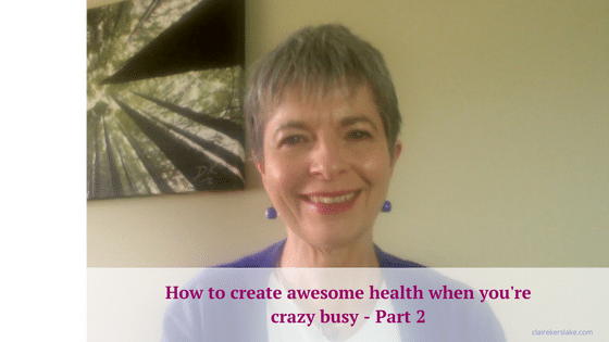 How to get healthy when you're crazy busy part 2
