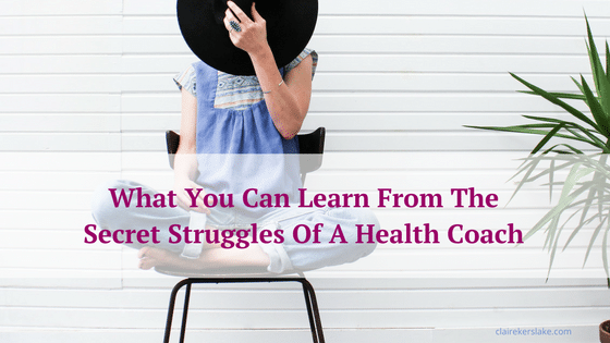 What You Can Learn From The Inner Struggles Of A Health Coach